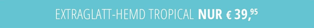 Extraglatt-Hemd Tropical nur € 39,95   Walbusch